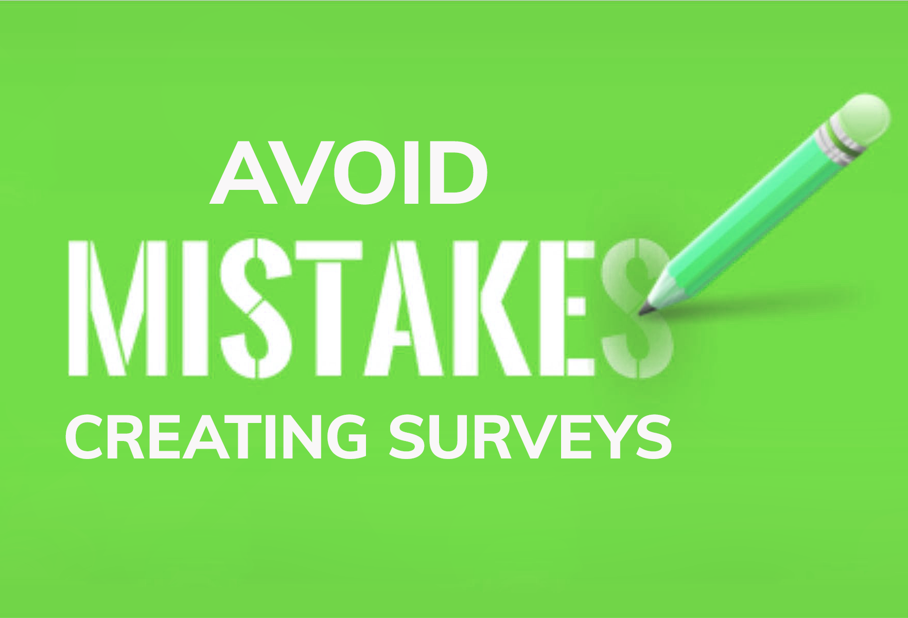 Most common mistakes you have to avoid when creating a surveys
