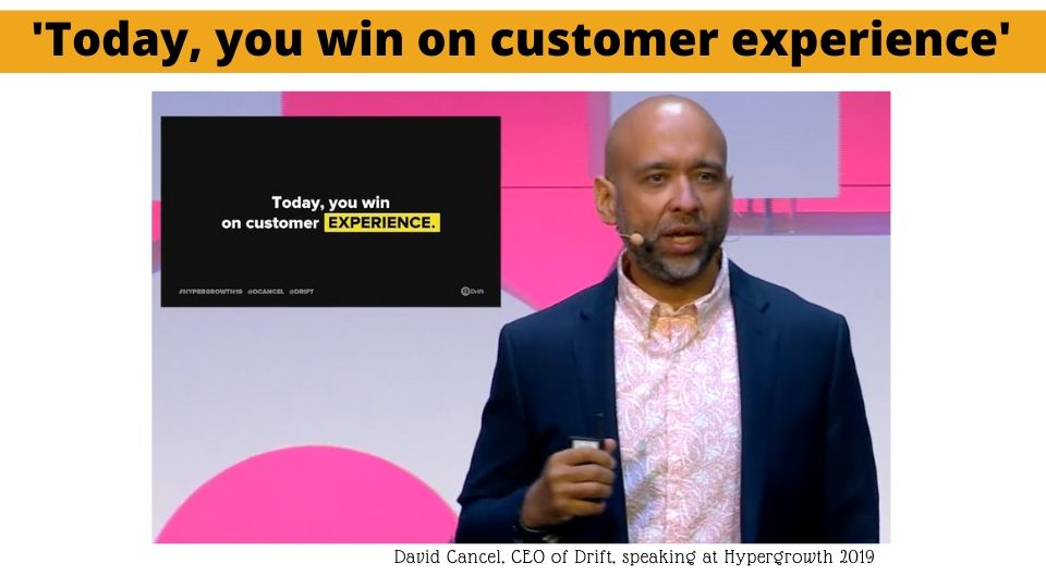 """David Cancel, the CEO of Drift, said: """"Today, you win on Customer Experience""""."""